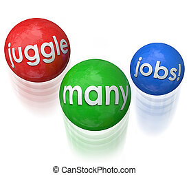 Juggle Many Jobs words on three balls in the air to...