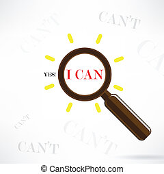 A magnifying glass finds the word I Can,Yes I Can concept