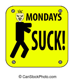 An illustration of a Mondays suck yellow sign along with a...
