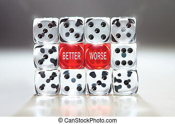 Wall of Dice - The words, Better and Worse on two red dice...