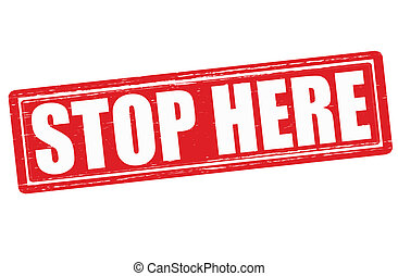 Stop here - Stamp with text stop here inside,vector...