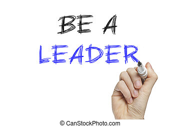 Hand writing be a leader on a white board