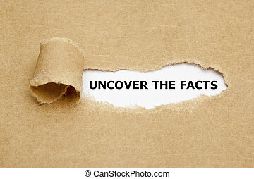 Uncover The Facts appearing behind torn brown paper
