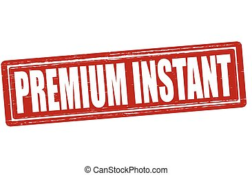 Premium instant - Stamp with text premium instant inside,...
