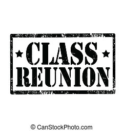 Class Reunion-stamp - Grunge rubber stamp with text Class...
