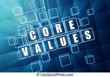 core values in blue glass blocks - core values - text in 3d...