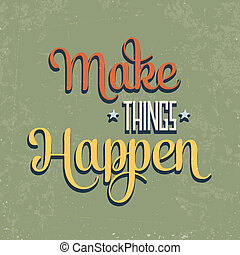 Make things Happenquot; Quote Typographical retro Background...