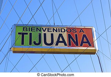 Welcome to Tijuana, Mexico - The Bienvenidos a Tijuana sign...