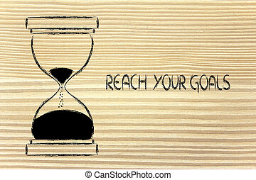 reach your goals now, hourglass design - concept of not...