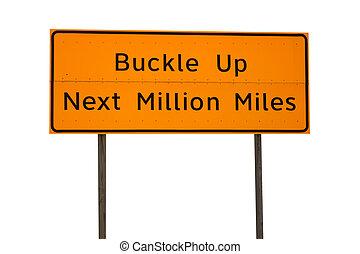 Orange Buckle Up Next Million Miles Sign - Orange buckle up...