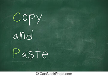 Copy and paste written on blackboard - Copy and paste...