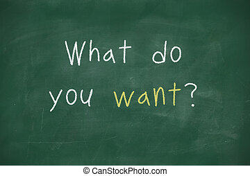 What do you want handwritten on blackboard - What do you...