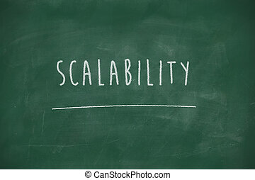 Scalability handwritten on blackboard - Scalability...