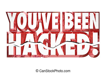 Youve Been Hacked 3d Words Identity Theft Online Security...