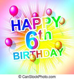 Happy Birthday Represents Sixth Congratulation And Joy