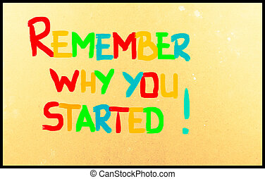 Remember Why You Started Concept