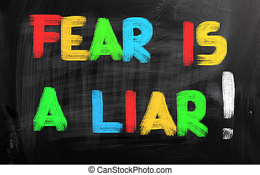 Fear Is A Liar Concept