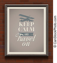 Keep calm and travel on - vintage poster with quote in...