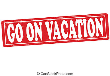 Go on vacation - Stamp with text go on vacation inside,...