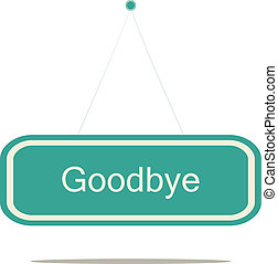 Goodbye sign board, vector illustration.