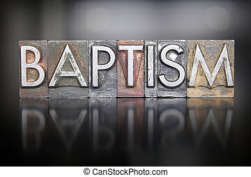 Baptism Letterpress - The word BAPTISM written in vintage...