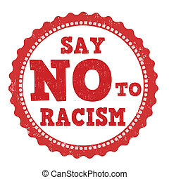 Say no to racism stamp - Say no to racism grunge rubber...