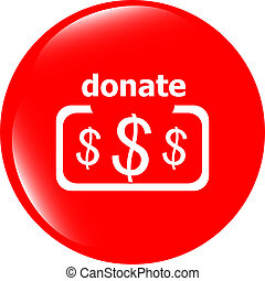 Donate sign icon. Dollar usd symbol. shiny button. Modern UI...