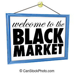 Welcome to the Black Market Hanging Store Sign Illegal...