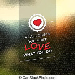 You must love what you do