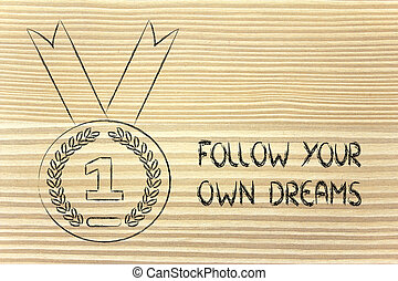follow your own dreams, gold medal symbol - concept of...