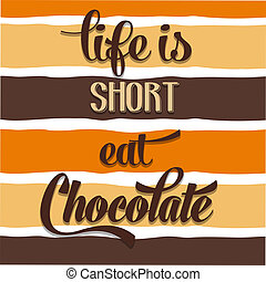 """Life is short, eat Chocolate"", Quote Typographic..."