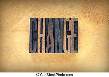 Change Letterpress - The word CHANGE written in vintage...