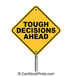 tough decisions ahead traffic sign - 3d illustration of...