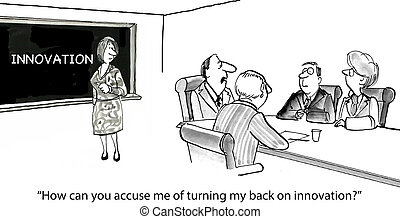 """Innovation - """"How can you accuse me of turning my back on..."""