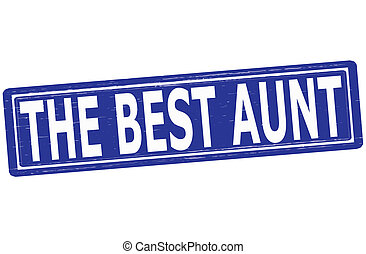 The best aunt - Stamp with text the best aunt inside, vector...
