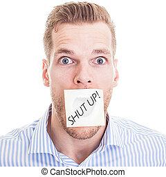 Shut up!   - Shut up!