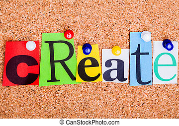The word Create in cut out magazine letters pinned to a cork...