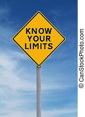 Know Your Limits - A conceptual sign indicating Know Your...