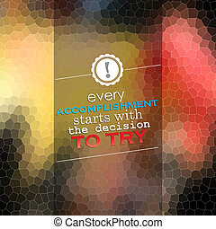 Start to try - Every accomplishment starts with the decision...
