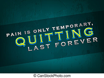 Quitting last forever - Pain is only temporary, quitting...