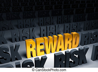 Reward In Risk - A shining, gold REWARD stands out in a dark...