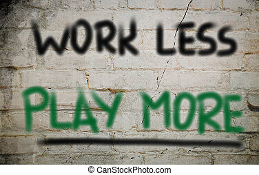 Work Less Play More Concept