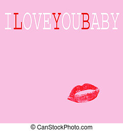 I love you baby - the sentence I love you baby and a red...