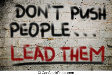 Don't, Push, People, Lead, Them, Concept