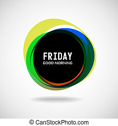 Friday - Good Morning Friday Abstract background Vector Day...