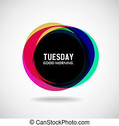 Tuesday - Good Morning Tuesday Abstract background Vector...