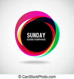 Sunday - Good Morning Sunday. Abstract background. Vector....
