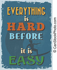 Retro Vintage Motivational Quote Poster. Everything is Hard...