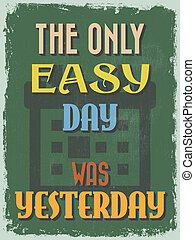 Retro Vintage Motivational Quote Poster. The Only Easy Day...