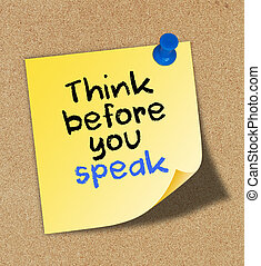 Think before you speak written on yellow note pinned on cork...